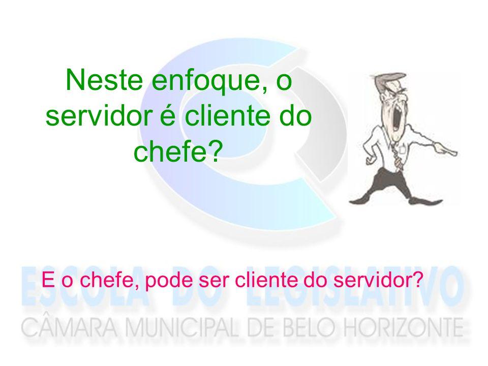 Neste enfoque, o servidor é cliente do chefe? E o chefe, pode ser cliente do servidor?
