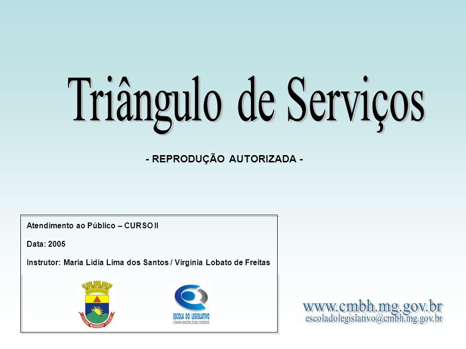 - REPRODUÇÃO AUTORIZADA - Atendimento ao Público – CURSO II Data: 2005 Instrutor: Maria Lídia Lima dos Santos / Virgínia Lobato de Freitas