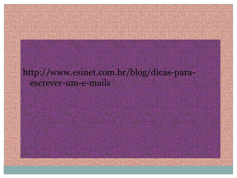 http://www.esinet.com.br/blog/dicas-para- escrever-um-e-mails