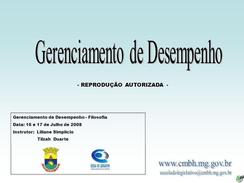 Gerenciamento de Desempenho - Filosofia Data: 16 e 17 de Julho de 2008 Instrutor: Liliane Simplício Tilzah Duarte - REPRODUÇÃO AUTORIZADA -