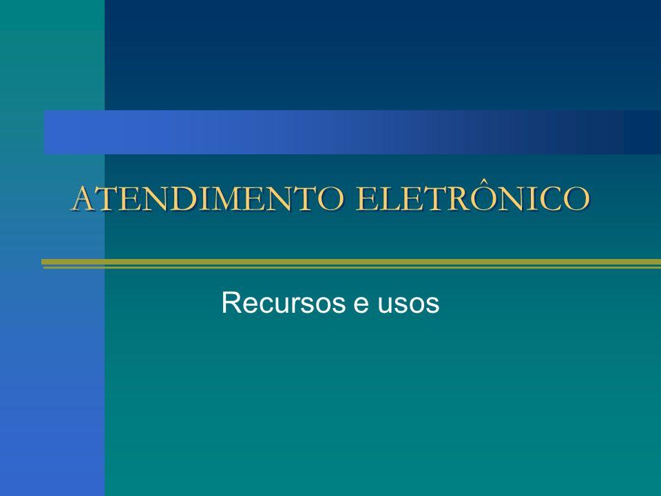 ATENDIMENTO ELETRÔNICO Recursos e usos