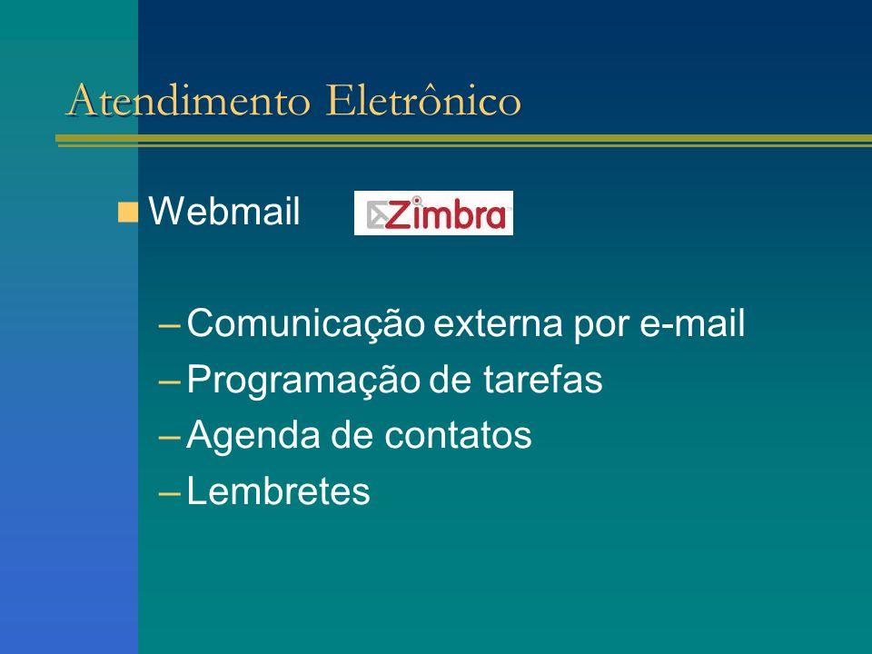 Webmail –Comunicação externa por e-mail –Programação de tarefas –Agenda de contatos –Lembretes Atendimento Eletrônico