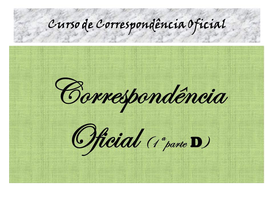 Curso de Correspondência Oficial Correspondência Oficial (1ª parte D )