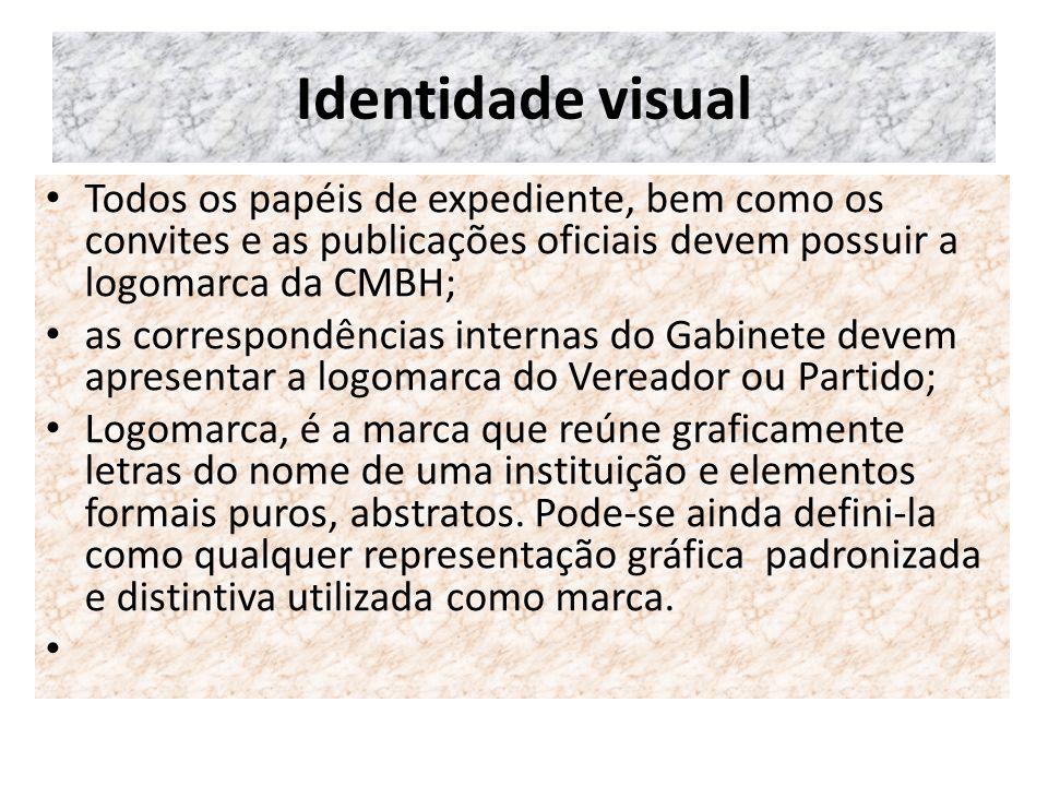 Identidade visual Todos os papéis de expediente, bem como os convites e as publicações oficiais devem possuir a logomarca da CMBH; as correspondências