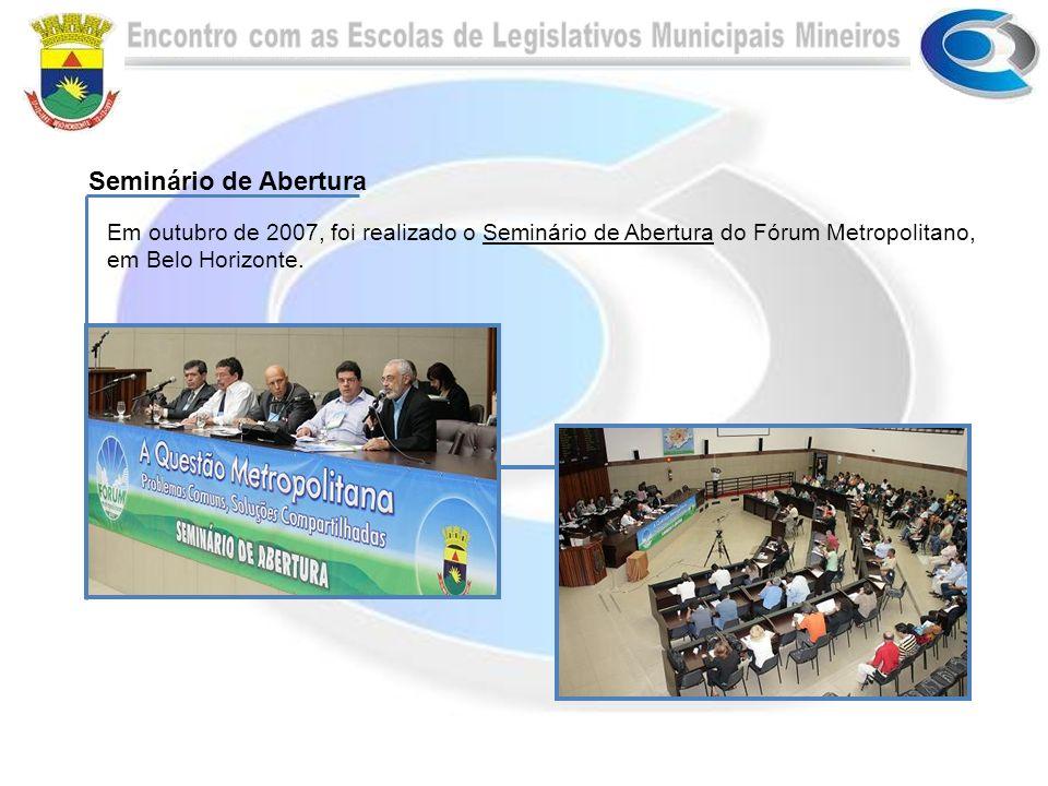 Em outubro de 2007, foi realizado o Seminário de Abertura do Fórum Metropolitano, em Belo Horizonte. Seminário de Abertura