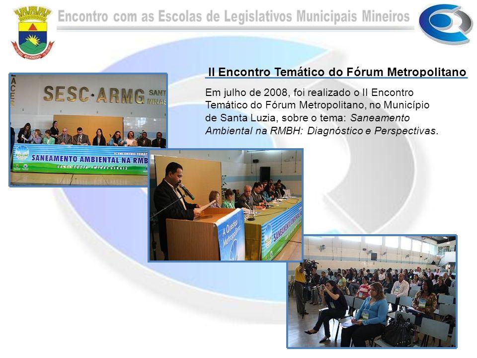 Em julho de 2008, foi realizado o II Encontro Temático do Fórum Metropolitano, no Município de Santa Luzia, sobre o tema: Saneamento Ambiental na RMBH: Diagnóstico e Perspectivas.