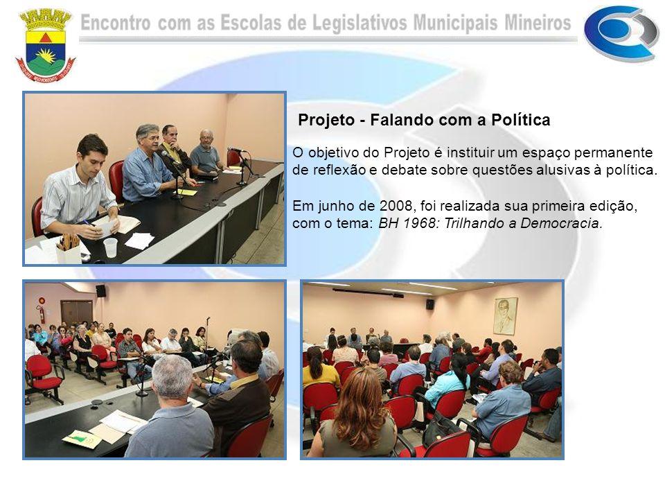 Projeto - Falando com a Política O objetivo do Projeto é instituir um espaço permanente de reflexão e debate sobre questões alusivas à política. Em ju