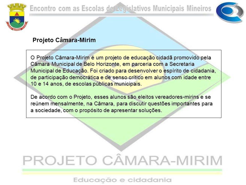 Projeto Câmara-Mirim O Projeto Câmara-Mirim é um projeto de educação cidadã promovido pela Câmara Municipal de Belo Horizonte, em parceria com a Secre