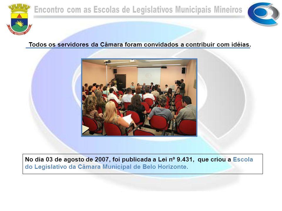 Todos os servidores da Câmara foram convidados a contribuir com idéias. No dia 03 de agosto de 2007, foi publicada a Lei nº 9.431, que criou a Escola