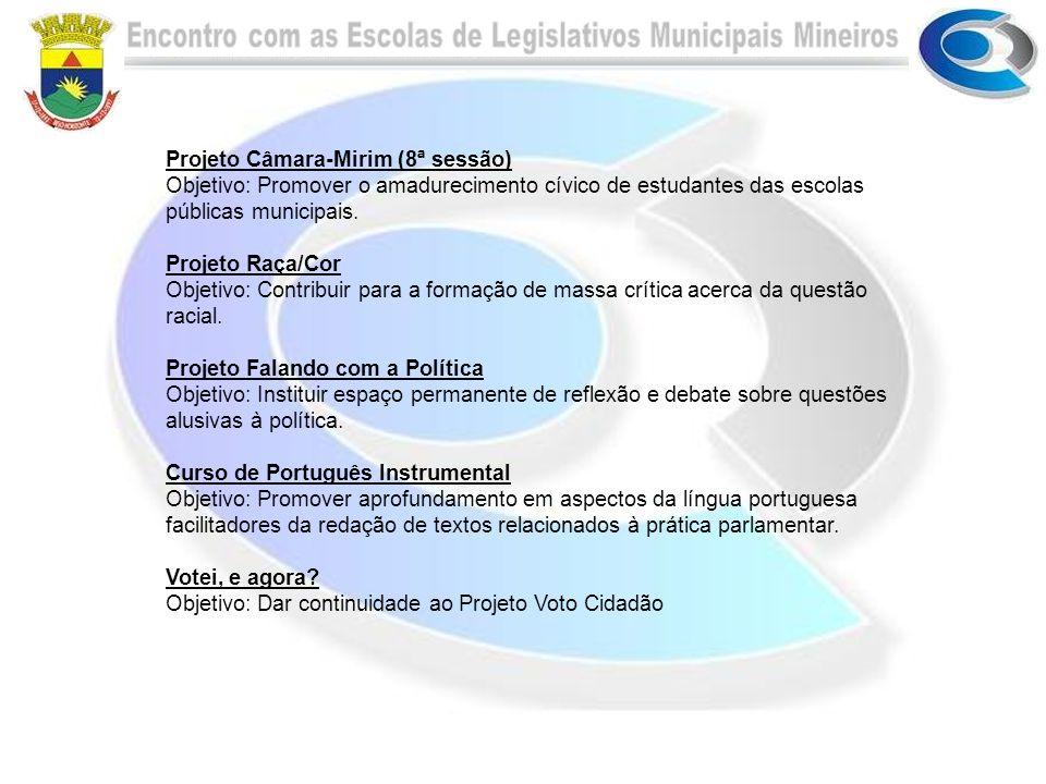 Projeto Câmara-Mirim (8ª sessão) Objetivo: Promover o amadurecimento cívico de estudantes das escolas públicas municipais. Projeto Raça/Cor Objetivo: