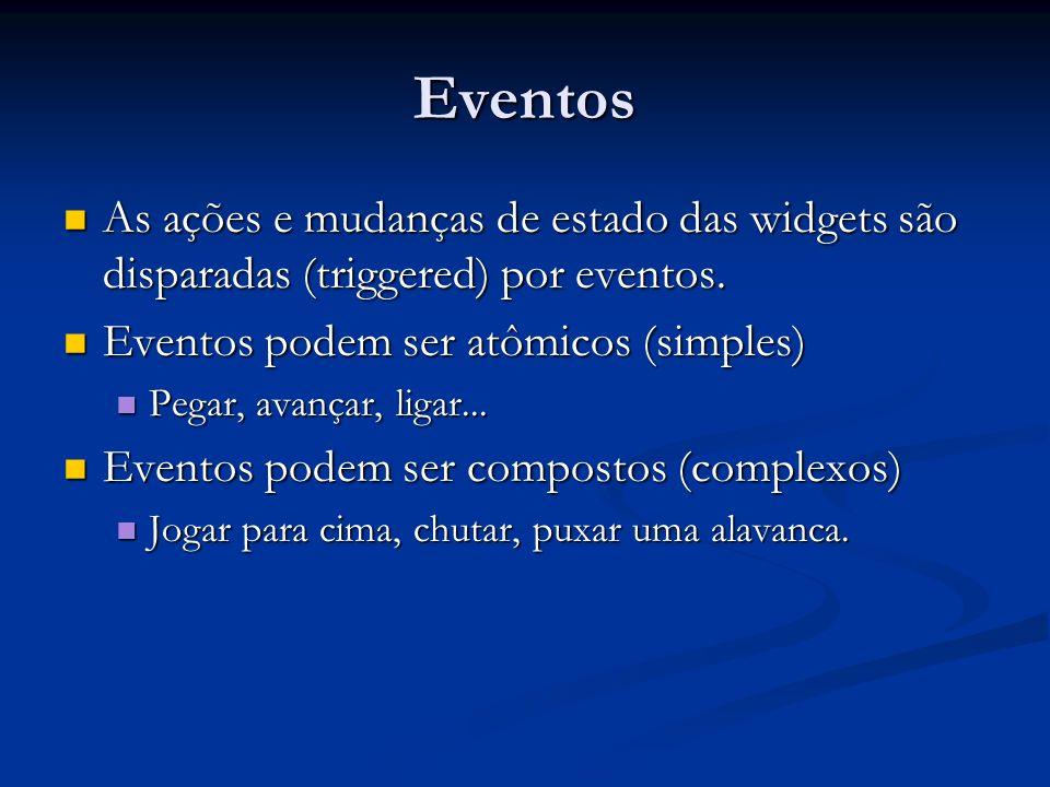 Eventos As ações e mudanças de estado das widgets são disparadas (triggered) por eventos.