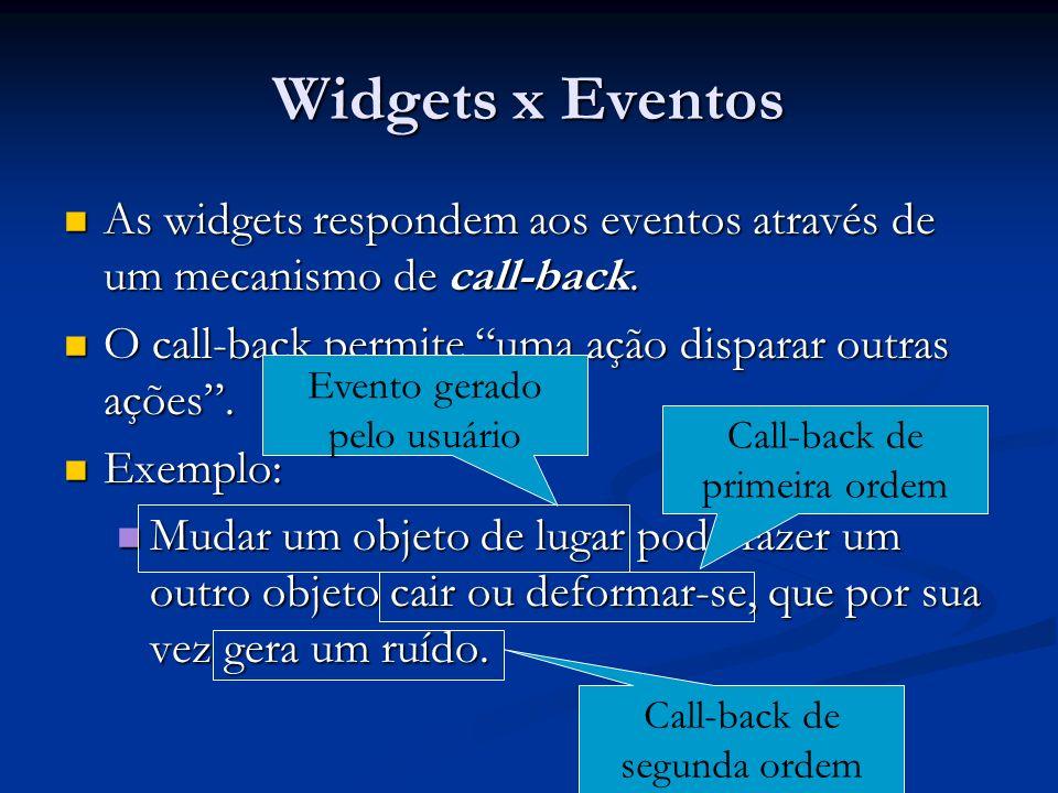 Atributos e propriedades Algumas propriedades são comuns a todas as widgets: Algumas propriedades são comuns a todas as widgets: Nome, cor, ícone, widget pai, etc.