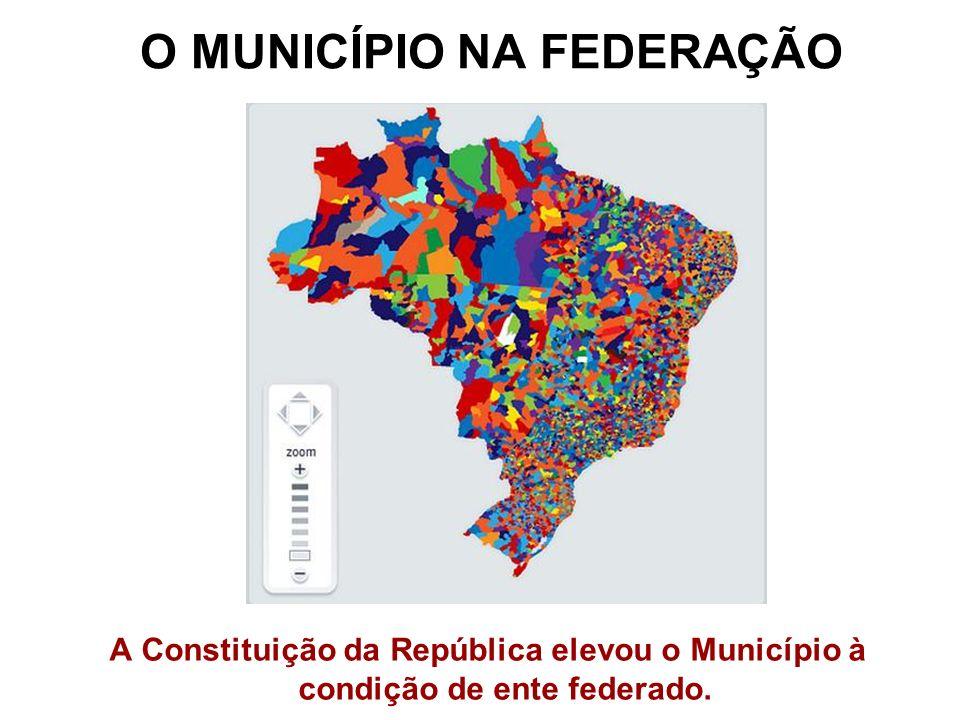 O MUNICÍPIO NA FEDERAÇÃO A Constituição da República elevou o Município à condição de ente federado.