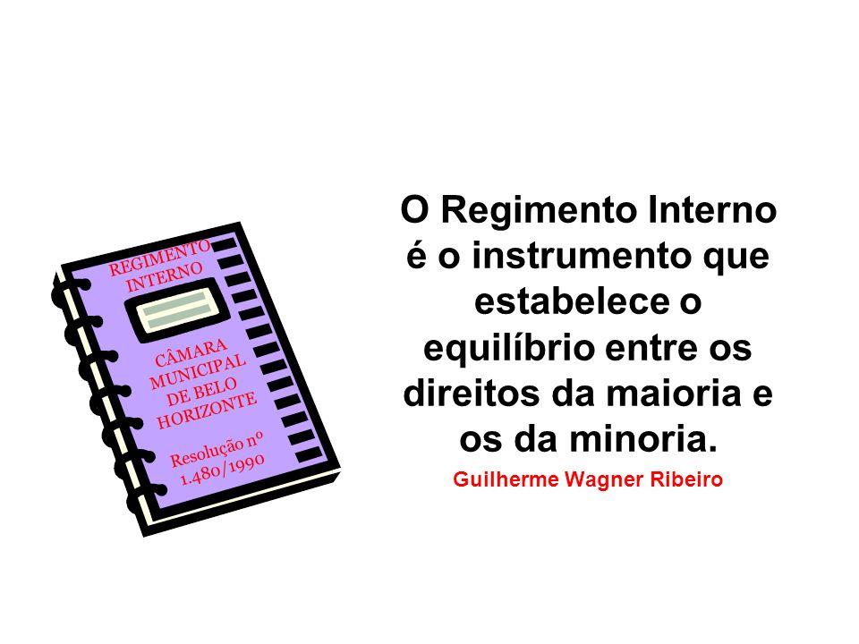 O Regimento Interno é o instrumento que estabelece o equilíbrio entre os direitos da maioria e os da minoria. Guilherme Wagner Ribeiro CÂMARA MUNICIPA