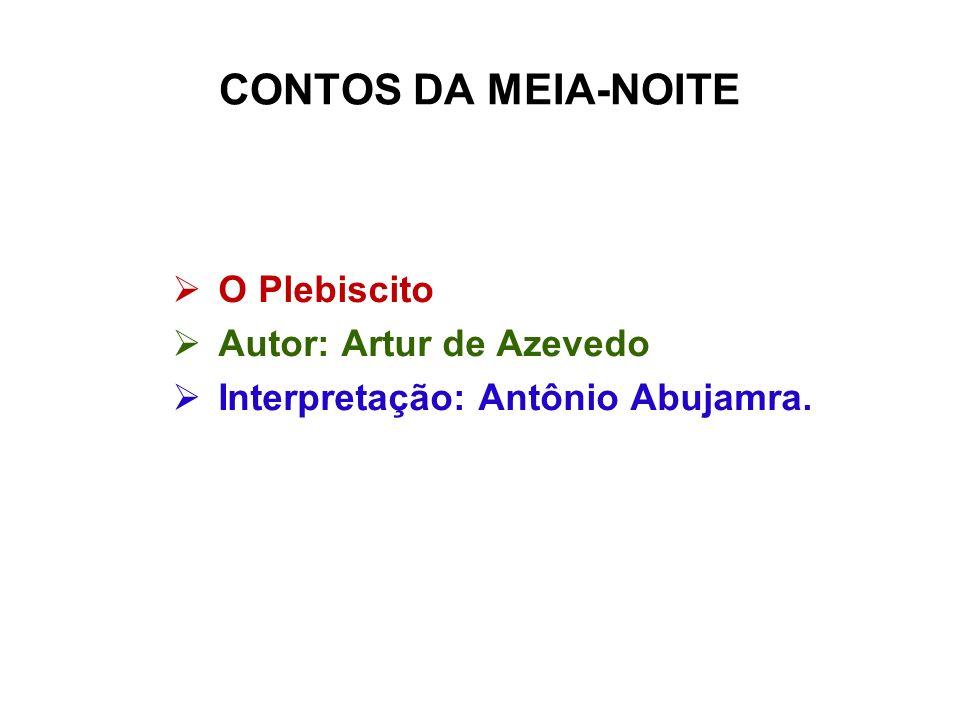 CONTOS DA MEIA-NOITE O Plebiscito Autor: Artur de Azevedo Interpretação: Antônio Abujamra.