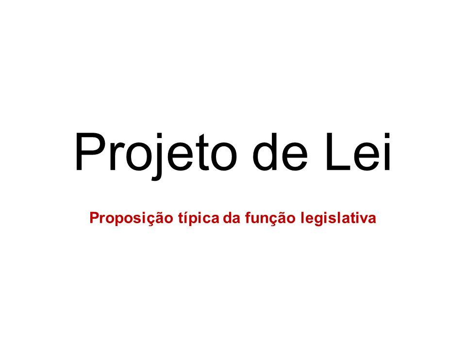 Projeto de Lei Proposição típica da função legislativa