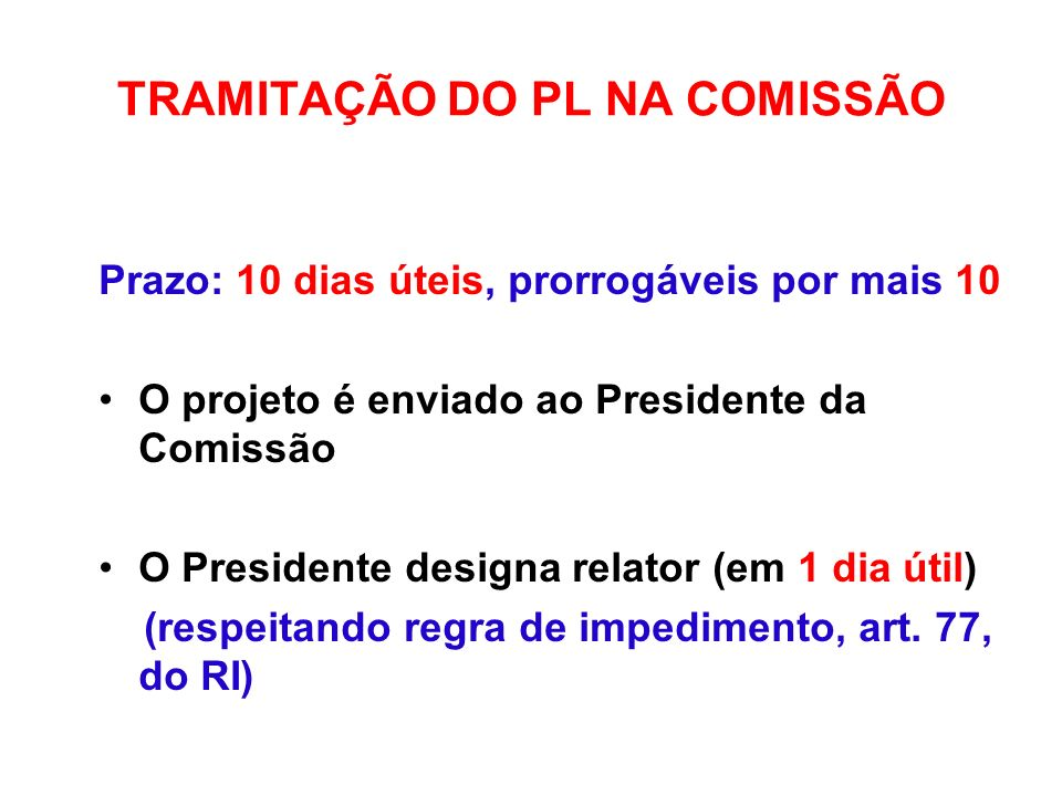 TRAMITAÇÃO DO PL NA COMISSÃO Prazo: 10 dias úteis, prorrogáveis por mais 10 O projeto é enviado ao Presidente da Comissão O Presidente designa relator