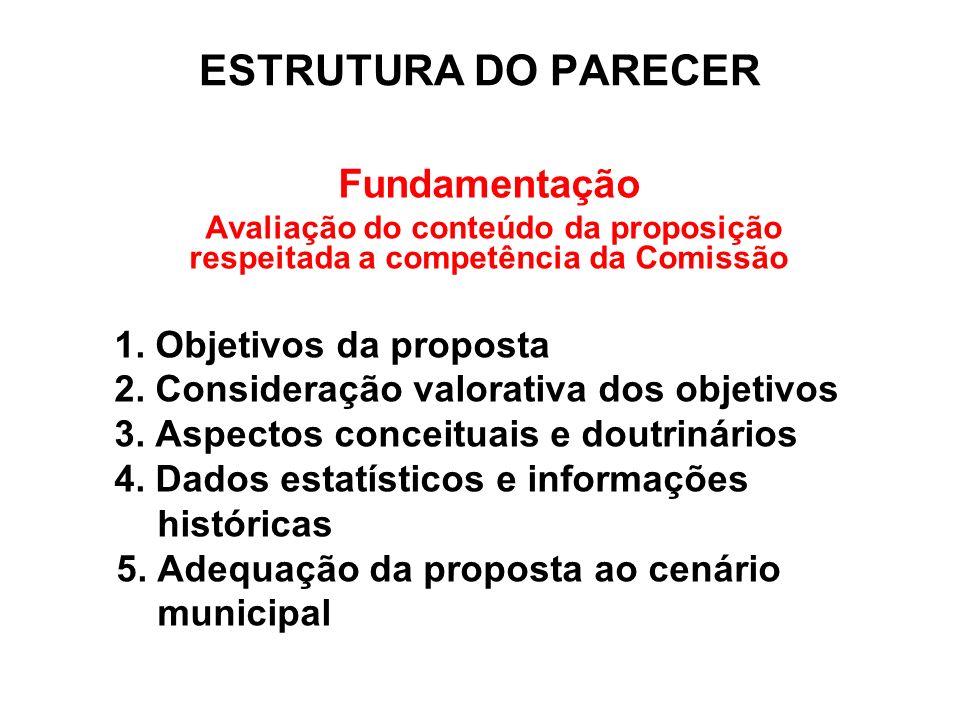 ESTRUTURA DO PARECER Fundamentação Avaliação do conteúdo da proposição respeitada a competência da Comissão 1. Objetivos da proposta 2. Consideração v