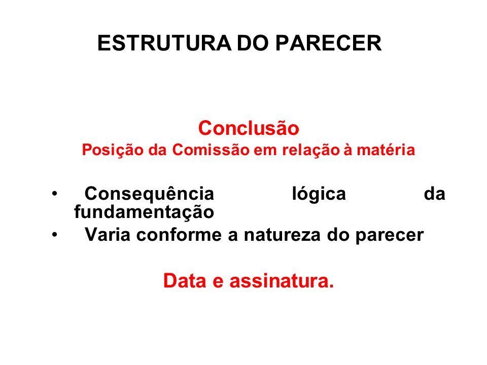 Conclusão Posição da Comissão em relação à matéria Consequência lógica da fundamentação Varia conforme a natureza do parecer Data e assinatura. ESTRUT