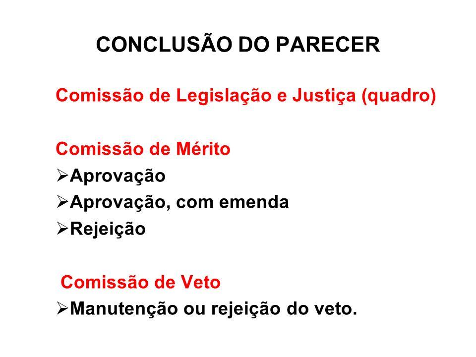 Comissão de Legislação e Justiça (quadro) Comissão de Mérito Aprovação Aprovação, com emenda Rejeição Comissão de Veto Manutenção ou rejeição do veto.