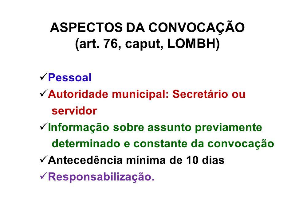 ASPECTOS DA CONVOCAÇÃO (art. 76, caput, LOMBH) Pessoal Autoridade municipal: Secretário ou servidor Informação sobre assunto previamente determinado e