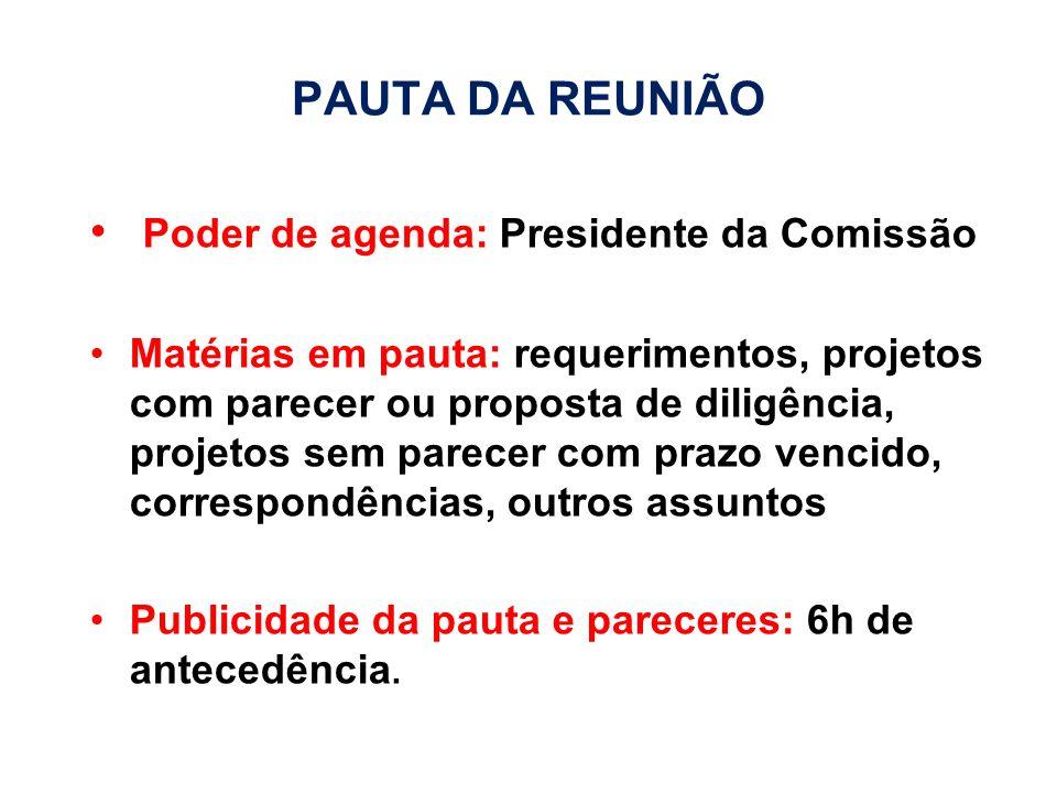 PAUTA DA REUNIÃO Poder de agenda: Presidente da Comissão Matérias em pauta: requerimentos, projetos com parecer ou proposta de diligência, projetos se