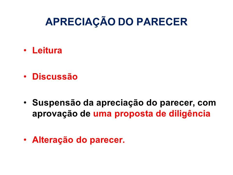 APRECIAÇÃO DO PARECER Leitura Discussão Suspensão da apreciação do parecer, com aprovação de uma proposta de diligência Alteração do parecer.