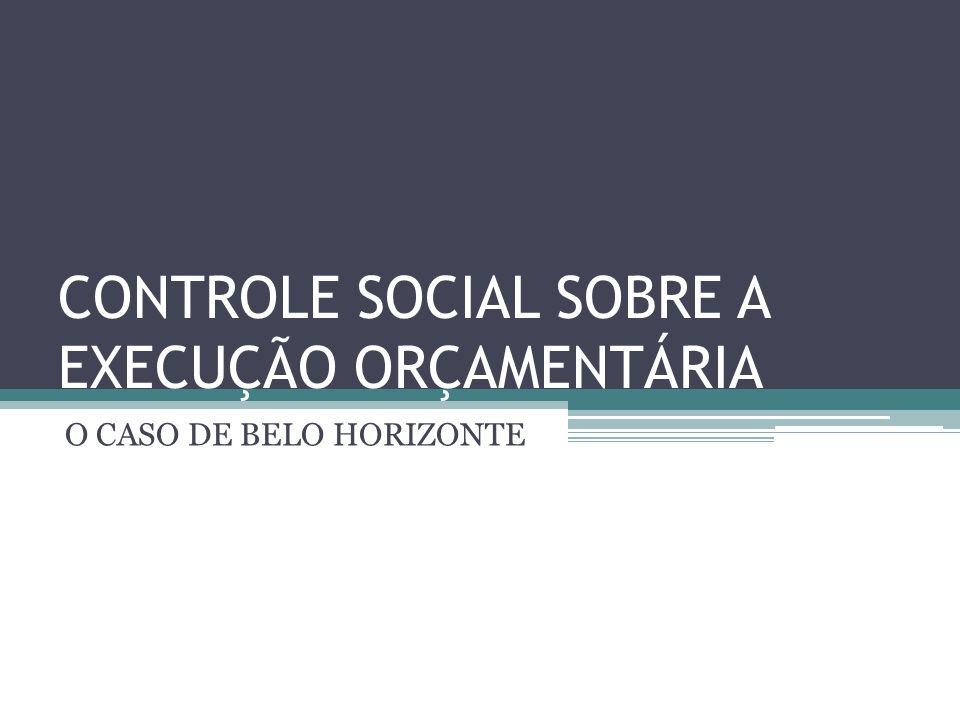 CONTROLE SOCIAL SOBRE A EXECUÇÃO ORÇAMENTÁRIA O CASO DE BELO HORIZONTE