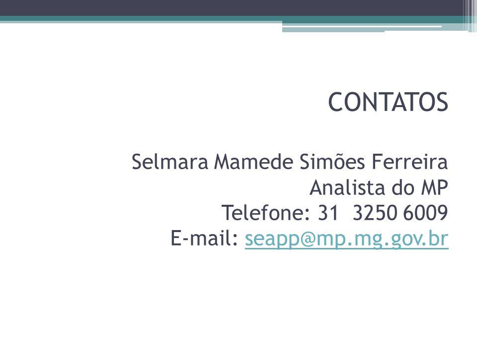 CONTATOS Selmara Mamede Simões Ferreira Analista do MP Telefone: 31 3250 6009 E-mail: seapp@mp.mg.gov.brseapp@mp.mg.gov.br
