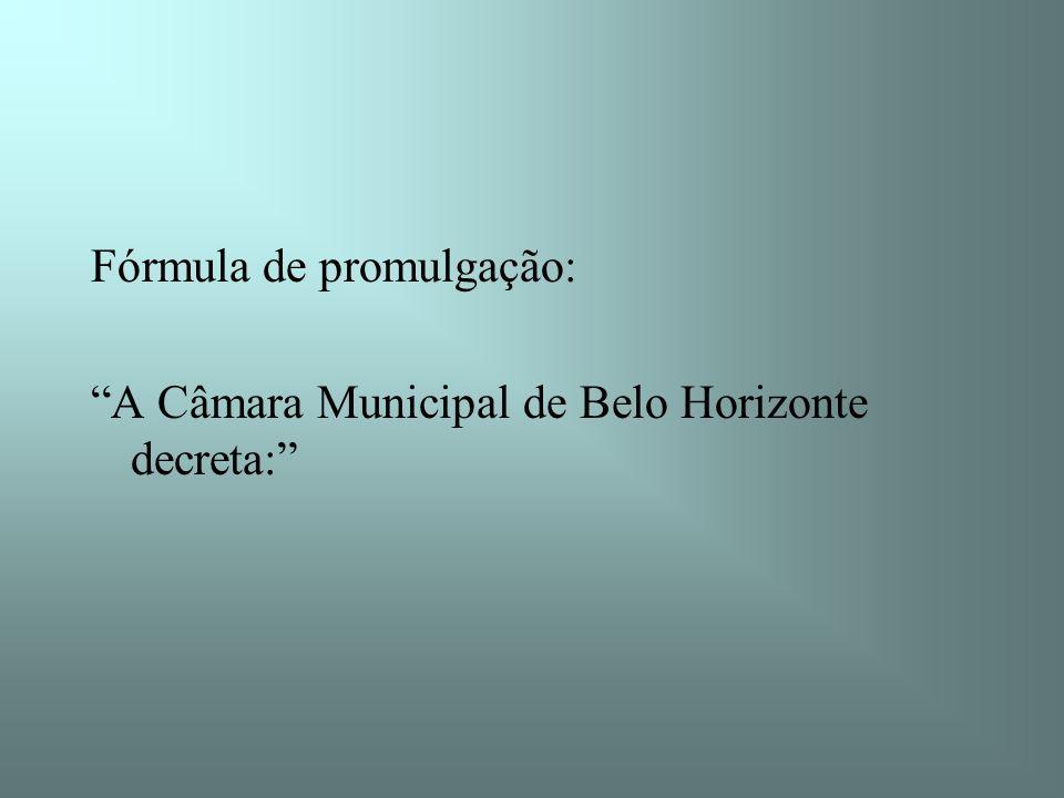 Fórmula de promulgação: A Câmara Municipal de Belo Horizonte decreta: