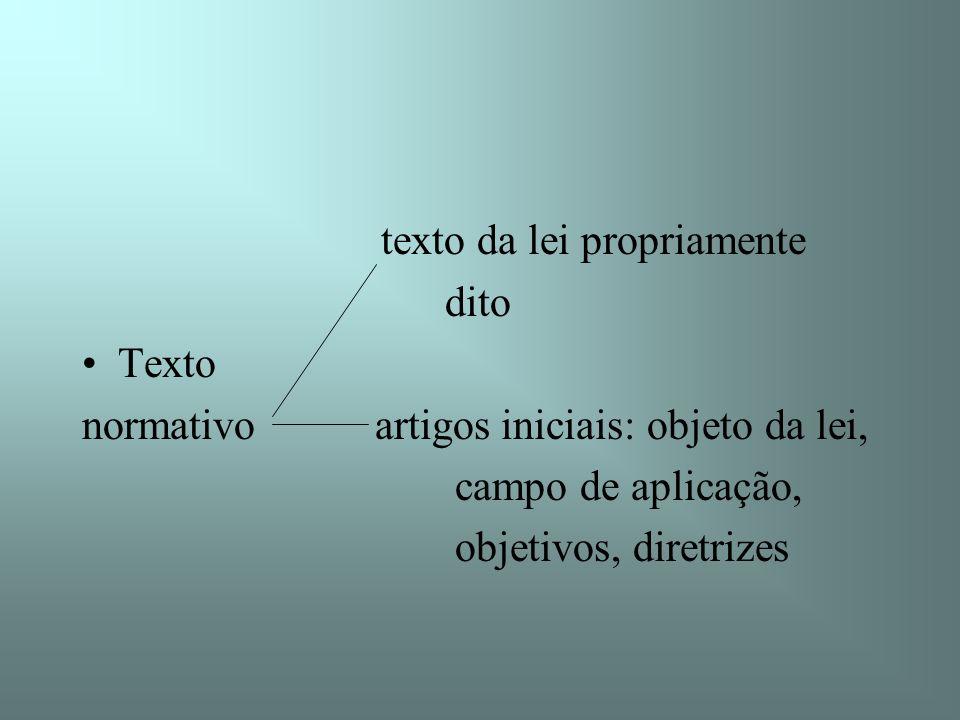 texto da lei propriamente dito Texto normativo artigos iniciais: objeto da lei, campo de aplicação, objetivos, diretrizes