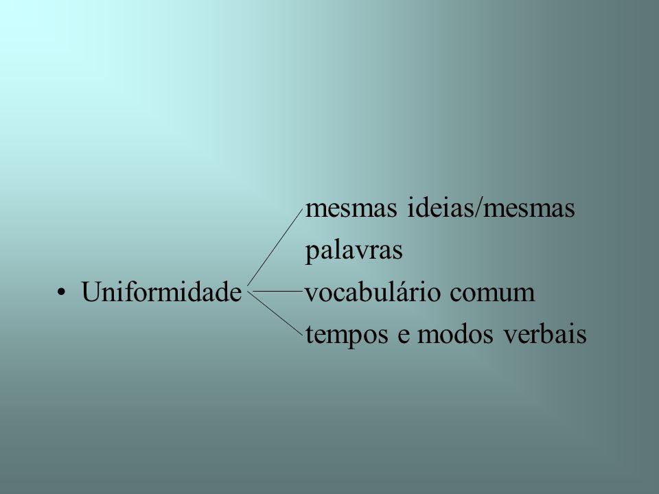 mesmas ideias/mesmas palavras Uniformidade vocabulário comum tempos e modos verbais