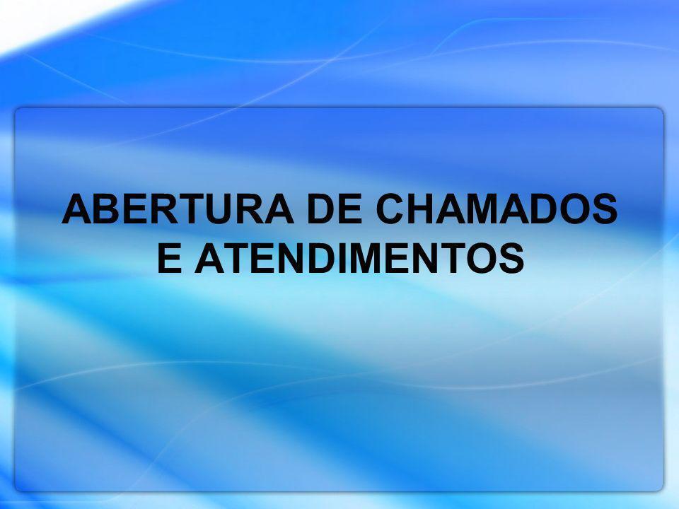 ABERTURA DE CHAMADOS E ATENDIMENTOS