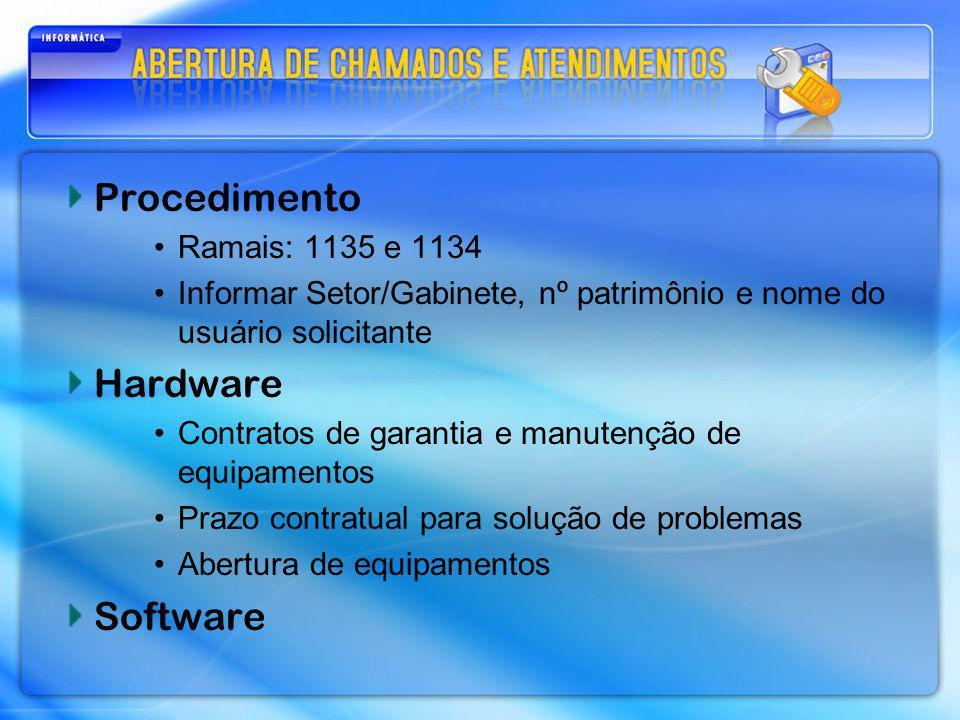 Procedimento Ramais: 1135 e 1134 Informar Setor/Gabinete, nº patrimônio e nome do usuário solicitante Hardware Contratos de garantia e manutenção de e