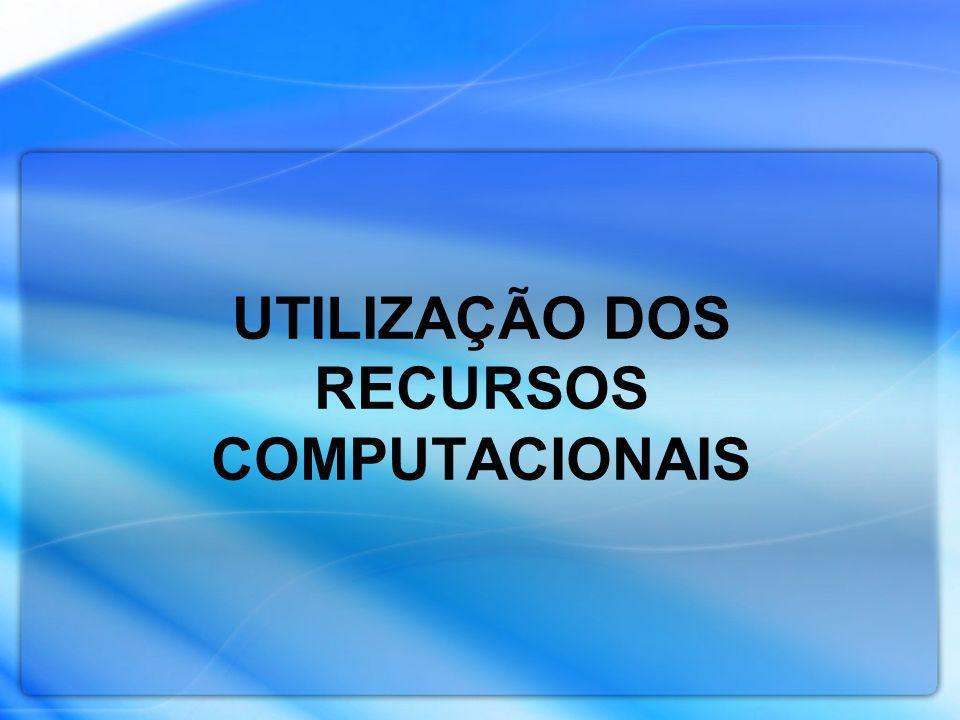 UTILIZAÇÃO DOS RECURSOS COMPUTACIONAIS