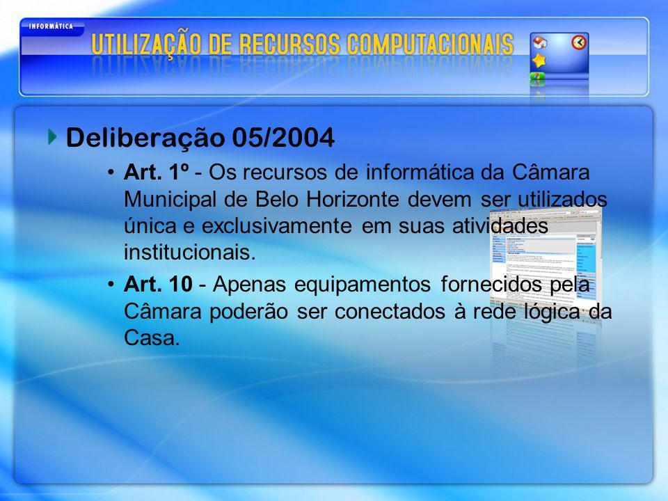 Deliberação 05/2004 Art. 1º - Os recursos de informática da Câmara Municipal de Belo Horizonte devem ser utilizados única e exclusivamente em suas ati