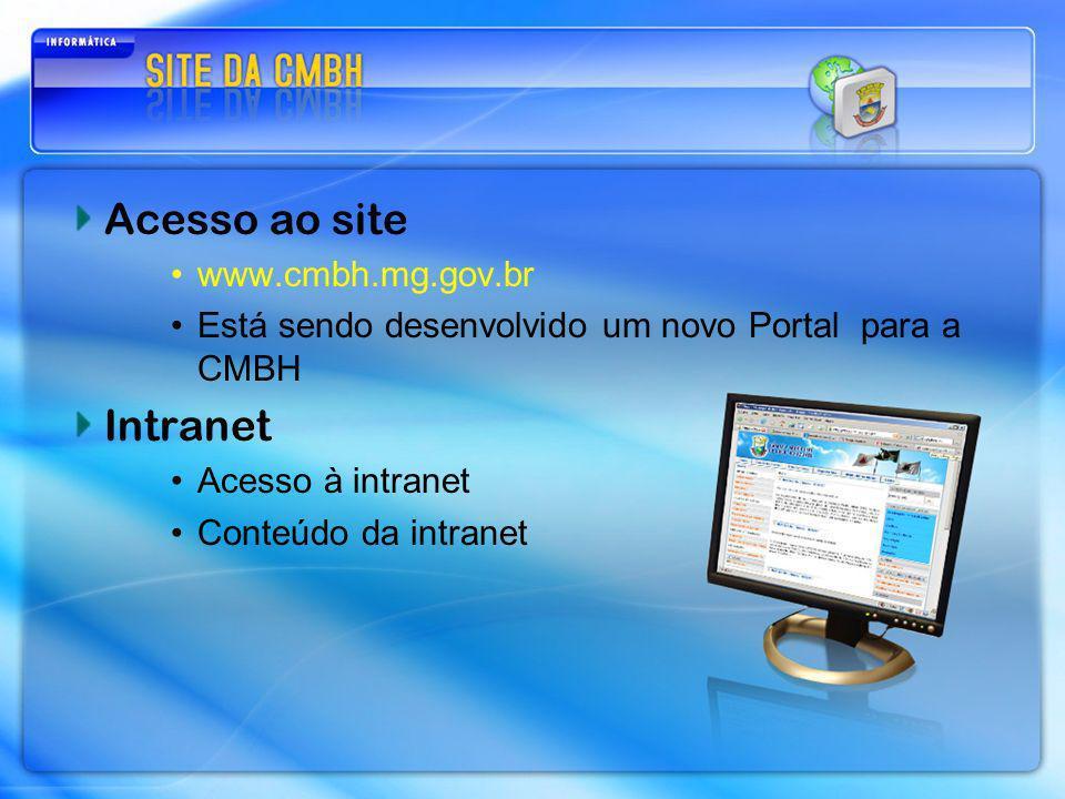 Acesso ao site www.cmbh.mg.gov.br Está sendo desenvolvido um novo Portal para a CMBH Intranet Acesso à intranet Conteúdo da intranet