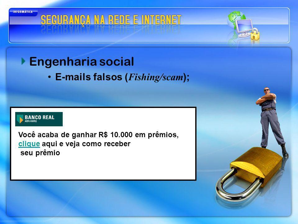 Engenharia social E-mails falsos ( Fishing/scam ); Você acaba de ganhar R$ 10.000 em prêmios, clique aqui e veja como receber clique seu prêmio
