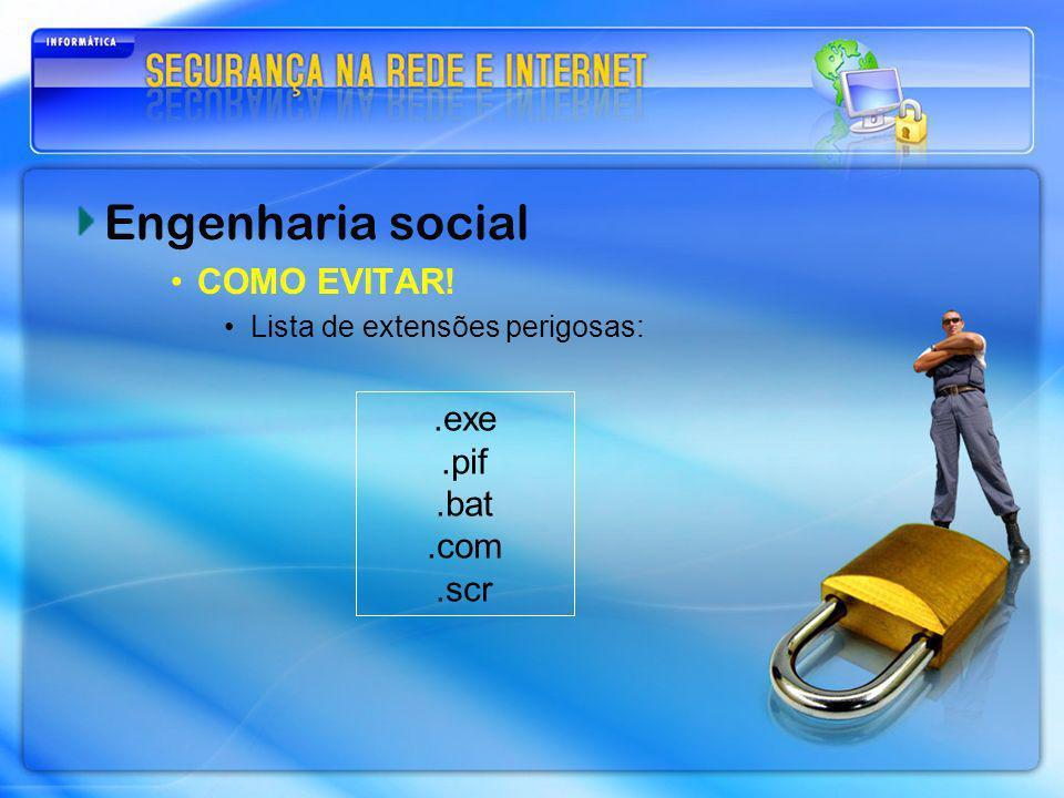 Engenharia social COMO EVITAR! Lista de extensões perigosas:.exe.pif.bat.com.scr