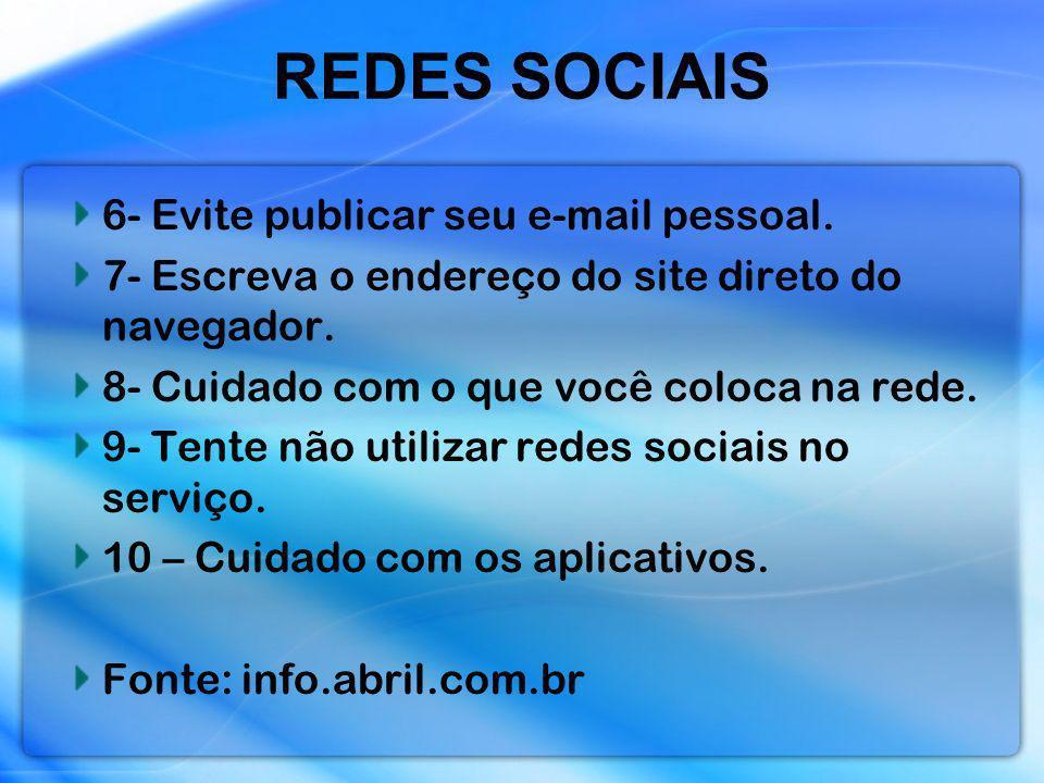 REDES SOCIAIS 6- Evite publicar seu e-mail pessoal. 7- Escreva o endereço do site direto do navegador. 8- Cuidado com o que você coloca na rede. 9- Te