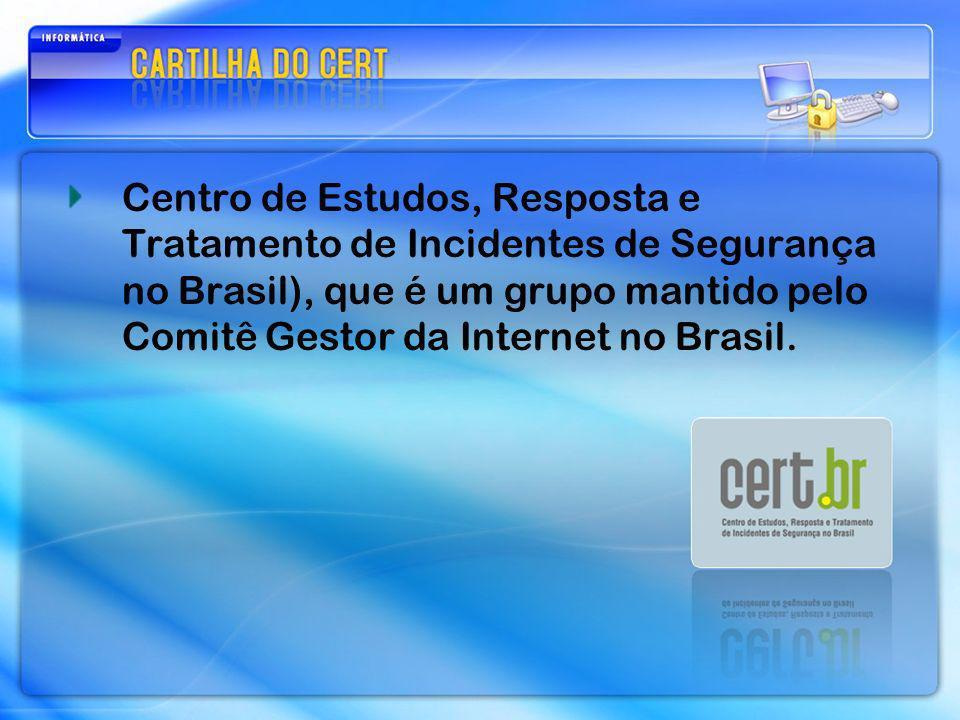 Centro de Estudos, Resposta e Tratamento de Incidentes de Segurança no Brasil), que é um grupo mantido pelo Comitê Gestor da Internet no Brasil.