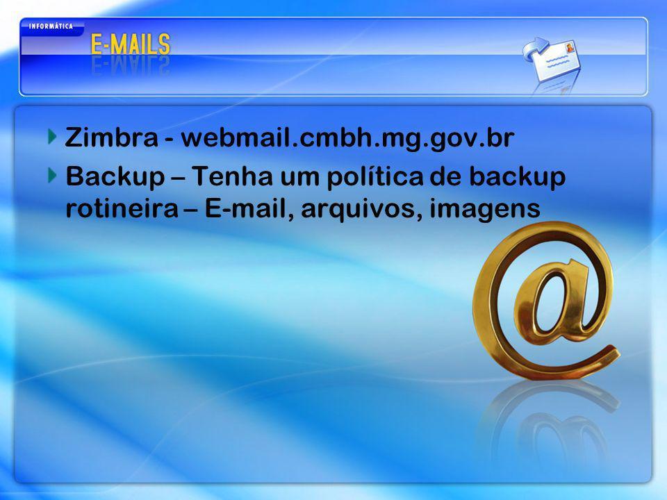 Zimbra - webmail.cmbh.mg.gov.br Backup – Tenha um política de backup rotineira – E-mail, arquivos, imagens