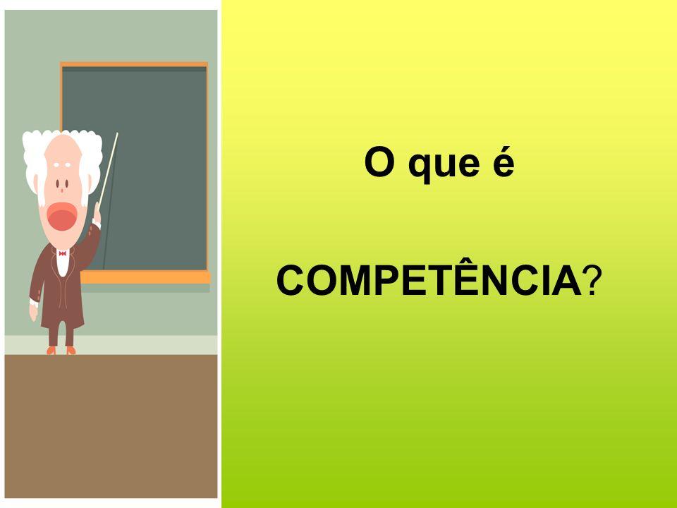 O que é COMPETÊNCIA?