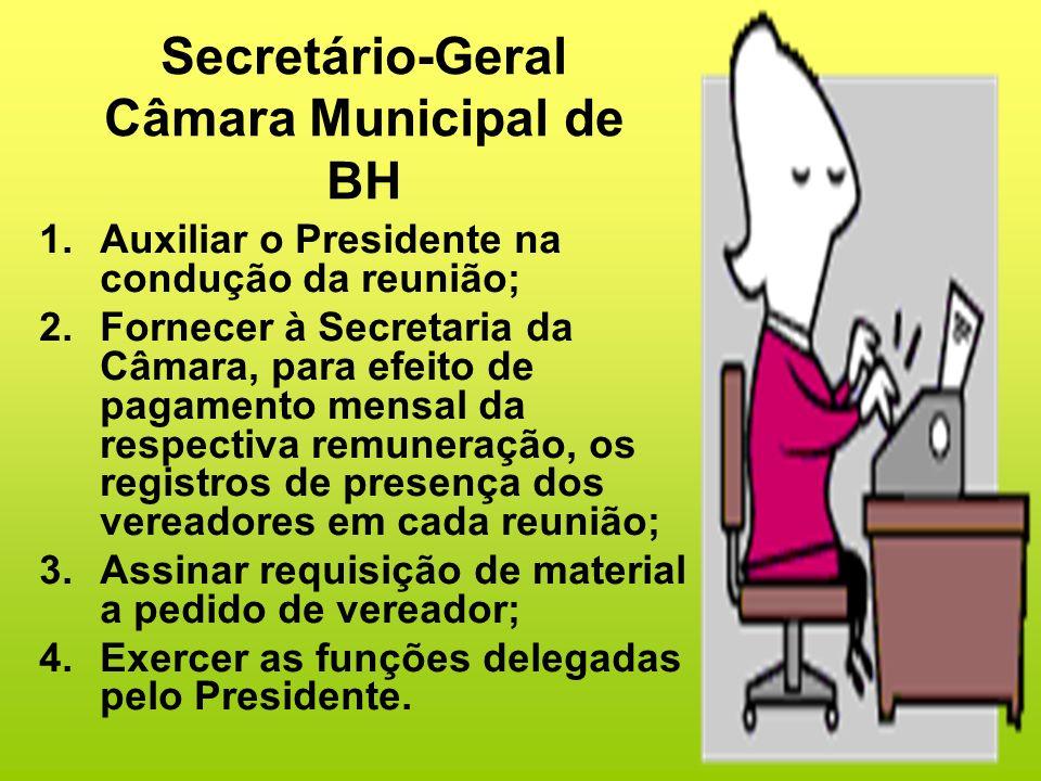 Secretário-Geral Câmara Municipal de BH 1.Auxiliar o Presidente na condução da reunião; 2.Fornecer à Secretaria da Câmara, para efeito de pagamento me