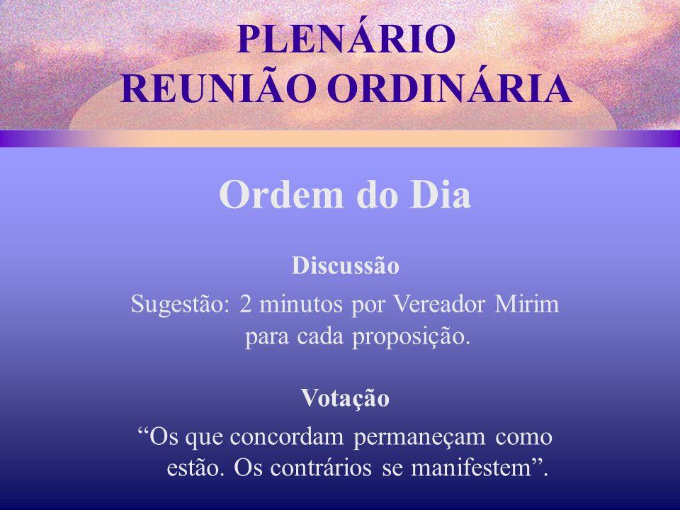 Ordem do Dia Discussão Sugestão: 2 minutos por Vereador Mirim para cada proposição.