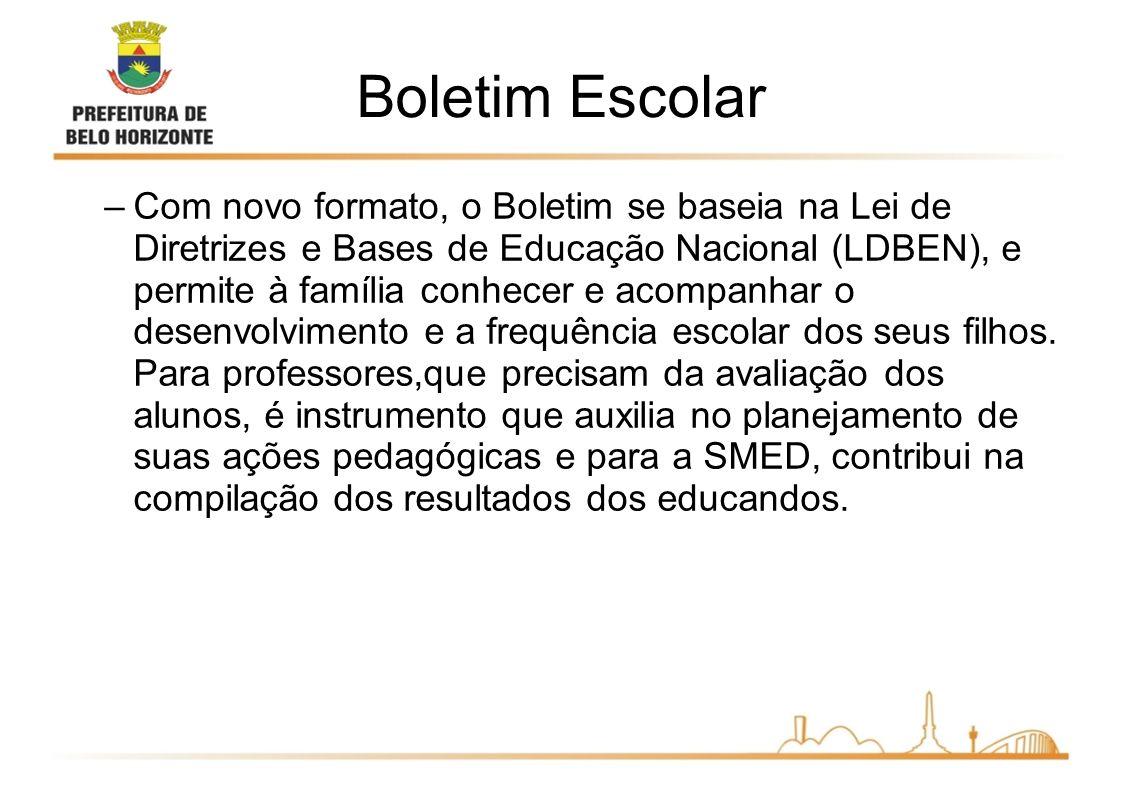 Boletim Escolar –Com novo formato, o Boletim se baseia na Lei de Diretrizes e Bases de Educação Nacional (LDBEN), e permite à família conhecer e acomp