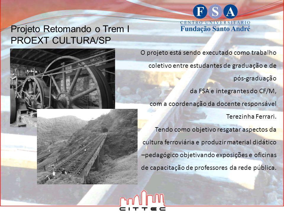 Projeto Retomando o Trem I PROEXT CULTURA/SP O projeto está sendo executado como trabalho coletivo entre estudantes de graduação e de pós-graduação da