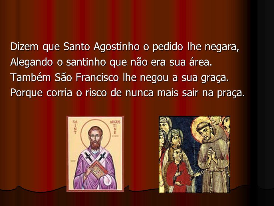 Dizem que Santo Agostinho o pedido lhe negara, Alegando o santinho que não era sua área.