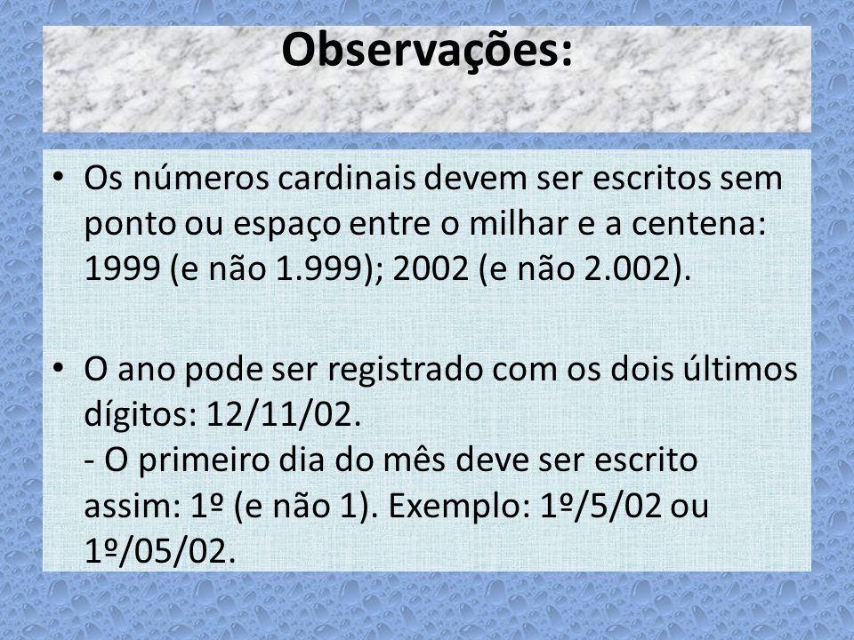 Observações: Os números cardinais devem ser escritos sem ponto ou espaço entre o milhar e a centena: 1999 (e não 1.999); 2002 (e não 2.002). O ano pod