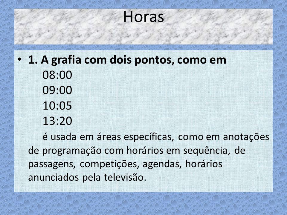 Horas 1. A grafia com dois pontos, como em 08:00 09:00 10:05 13:20 é usada em áreas específicas, como em anotações de programação com horários em sequ